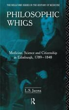 Philosophic Whigs : Medicine, Science, and Citizenship in Edinburgh,.