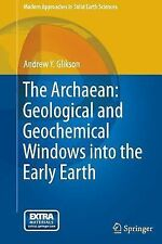 The Archaean: Geological and Geochemical Windows into the Early Earth 9 by...