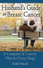 Husbands Guide to Breast Cancer: A Complete & Con