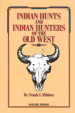 Indian Hunts and Indian Hunters of the Old West by Frank C Hibben: Used