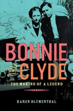 Bonnie and Clyde : The Making of a Legend, Hardcover by Blumenthal, Karen, IS...