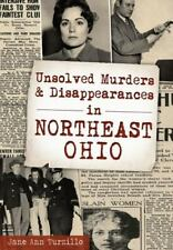 Unsolved Murders and Disappearances in Northeast Ohio (Paperback or Softback)