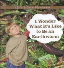 I Wonder What It's Like to Be an Earthworm by Erin M. Hovanec