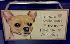 The More People I Meet, The More I Like My CHIHUAHUA Wood Plaque