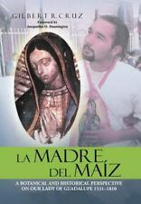 La Madre Del Maiz : A Botanical and Historical Perspective on Our Lady of...