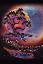 The Coyote Oak : Burgeoning Wisdom by Carlisle Bergquist (2007, Paperback)