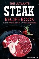 The Ultimate Steak Recipe Book - over 25 Awesome Steak and Potatoes Recipes :...