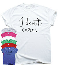 I don't care - funny T shirts mens humour gift womens tee sarcastic slogan top