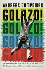 Golazo!: The Beautiful Game from the Aztecs to the World Cup: The Complete Hist