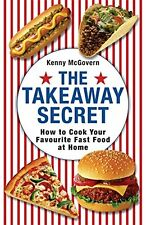 New The Takeaway Secret: How to cook your favourite fast-food at home [Paperb…