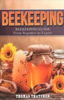 Beekeeping : Beekeeping Guide from Beginner to Expert, Paperback by Thatcher,...