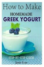 How to Make Homemade Greek Yogurt : Step-By-Step Guide by Jamie Fynn (2015,...