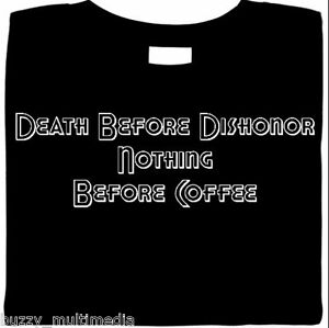 Death Before Dishonor. Nothing Before Coffee Shirt, caffeine, java, funny shirt