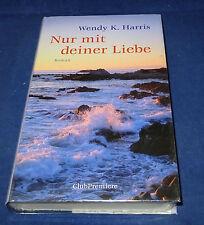 Wendy K. Harris - Nur mit deiner Liebe