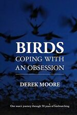 Birds: Coping with An Obsession,Derek Moore,New Book mon0000086907