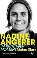 Nadine Angerer - Im richtigen Moment von Steinbichler und N. Angerer, UNGELESEN