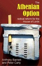 The Athenian Option: Radical Reform for the House of Lords: By Barnett, Antho...