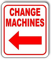 CHANGE MACHINES LEFT ARROW Metal Aluminum Composite Sign
