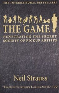 Game : Penetrating The Secret Society Of Pickup Artists, Paperback by Strauss...