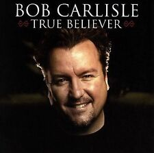 True Believer by Bob Carlisle (CD, Dec-2005) Free Shipping!