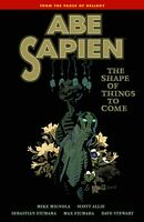 Abe Sapien Volume 4 Shape of Things to Come GN Mike Mignola Hellboy BPRD New NM