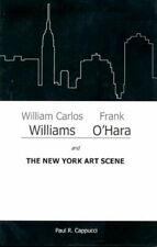 New listing  WILLIAM CARLOS WILLIAMS, FRANK O'HARA, AND NEW YORK ART By Paul R. Cappucci *VG*