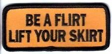 BE A FLIRT LIFT YOUR SKIRT FUNNY Motorcycle MC Club Biker Vest Patch PAT-0208