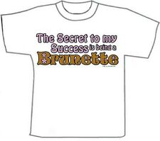 Funny T-Shirts... secret to my success is Being a Brunette.. White Cotton (M)
