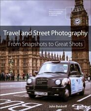 Travel and Street Photography : From Snapshots to Great Shots by John...
