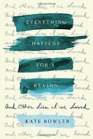 EVERYTHING HAPPENS FOR A REASON: And Other Lies I've Loved (0399592067)