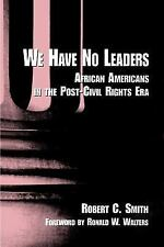 We Have No Leaders : African Americans in the Post-Civil Rights Era by Robert...