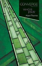 Converge Bible Studies: Converge Bible Studies - Who Is Jesus? by Adam Thomas...