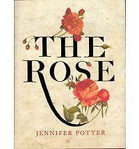 THE ROSE: A TRUE HISTORY., Potter, Jennifer., Used; Very Good Book