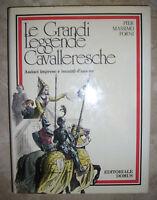 PIER MASSIMO FORNI - LE GRANDI LEGGENDE CAVALLERESCHE - 1ED. 1978 DOMUS (AZ)