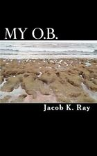 My O. B. by Jacob K. Ray (2010, Paperback)