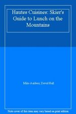 Hautes Cuisines: Skier's Guide to Lunch on the Mountains By Mike Aalders, David