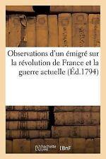 Observations d'un Emigre Sur la Revolution de France et la Guerre Actuelle...