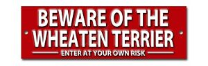 BEWARE OF THE WHEATEN TERRIER ENTER AT YOUR OWN RISK METAL SIGN. SECURITY