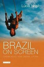 Brazil on Screen: Cinema Novo, New Cinema and Utopia by Lucia Nagib...