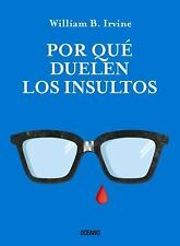 POR QUE DUELEN LOS INSULTOS / WHY INSULTS HURT - IRVINE, WILLIAM B. - NEW BOOK