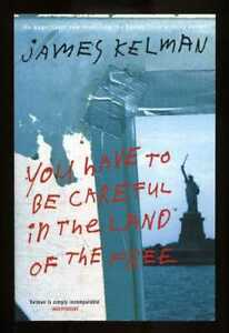 James Kelman - You Have to be Careful in the Land of the Free; SIGNED 1st/1st