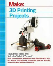 Make - 3D Printing Projects : Toys, Bots, Tools, and Vehicles to Print...