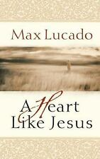 (New) A Heart Like Jesus by Max Lucado