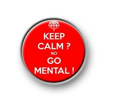 """KEEP CALM AND GO MENTAL / 1"""" / 25mm / pin button / badge / novelty / funny"""