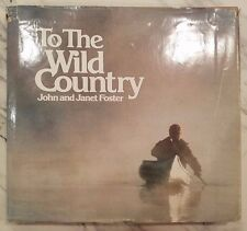 To the Wild Country by John L. Foster and Janet Foster (1975, Hardcover)-1st Ed.