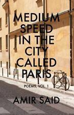 Medium Speed in the City Called Paris : Poems by Amir Said by Amir Said...