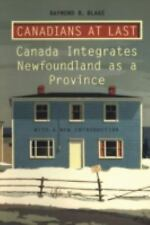 Canadians at Last : The Integration of Newfoundland as a Province by Raymond...