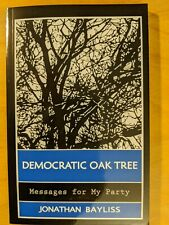 Democratic Oak Tree: Messages for My Party by Jonathan Bayliss