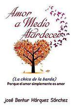 Amor a Medio Atardecer : La Chica de la Barda by josé Márquez Sánchez (2017,...
