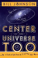 Center of the Universe Too : A Look at Life from the Lighter Side by Bill Johns…